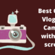 best cheap vlogging camera with flip screen