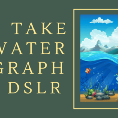 how to take underwater photography with dslr